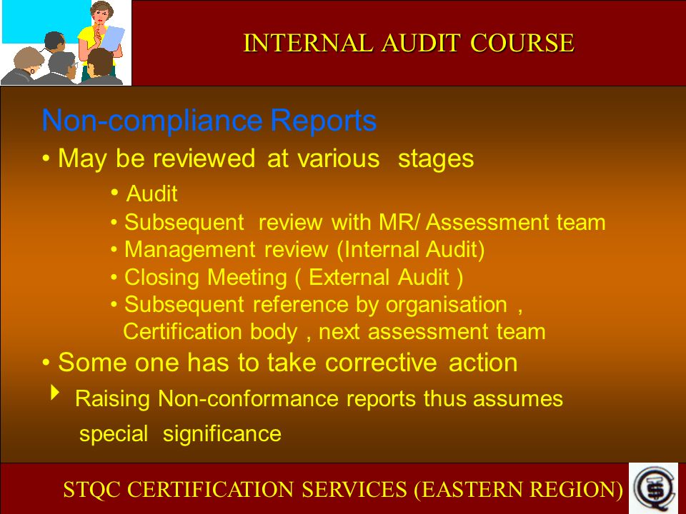 INTERNAL AUDIT COURSE Non-compliance Reports May be reviewed at various stages Audit Subsequent review with MR/ Assessment team Management review (Int