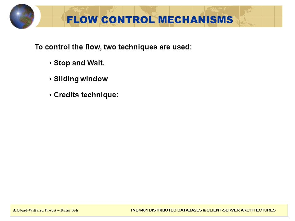 20 To control the flow, two techniques are used: Stop and Wait.