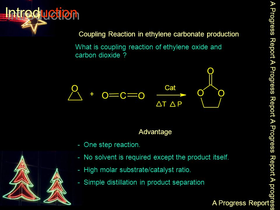 Introduction O O O O C O O T Cat + P Coupling Reaction in ethylene carbonate production What is coupling reaction of ethylene oxide and carbon dioxide .