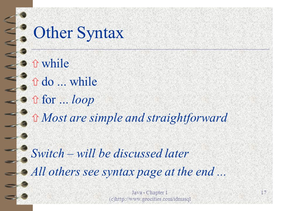 Java - Chapter 1 (c)http://www.geocities.com/idmssql 17 Other Syntax ñ while ñ do...