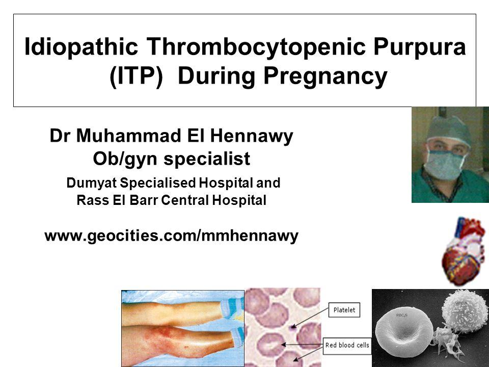 Dr Muhammad El Hennawy Ob/gyn specialist Dumyat Specialised Hospital and Rass El Barr Central Hospital www.geocities.com/mmhennawy Idiopathic Thromboc