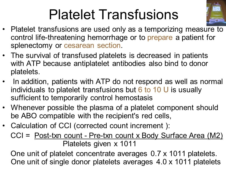 Platelet Transfusions Platelet transfusions are used only as a temporizing measure to control life-threatening hemorrhage or to prepare a patient for