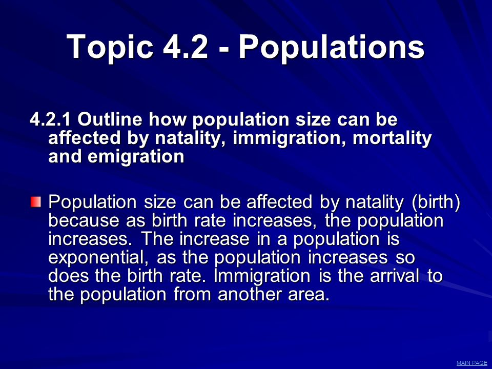 Topic 4.2 - Populations 4.2.1 Outline how population size can be affected by natality, immigration, mortality and emigration Population size can be af