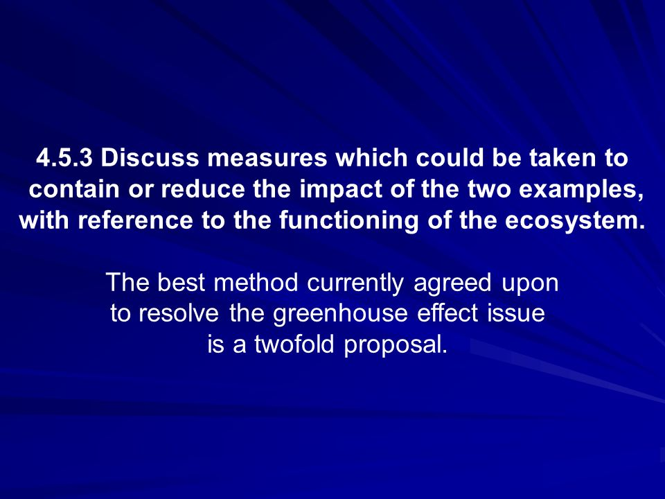 4.5.3 Discuss measures which could be taken to contain or reduce the impact of the two examples, with reference to the functioning of the ecosystem. T