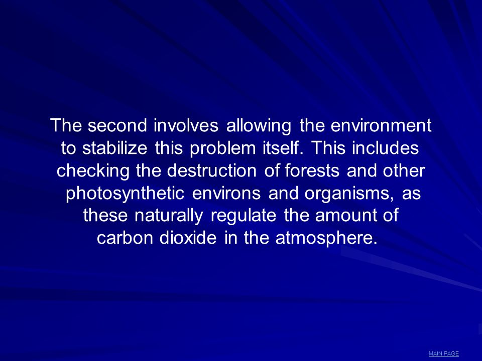 The second involves allowing the environment to stabilize this problem itself. This includes checking the destruction of forests and other photosynthe