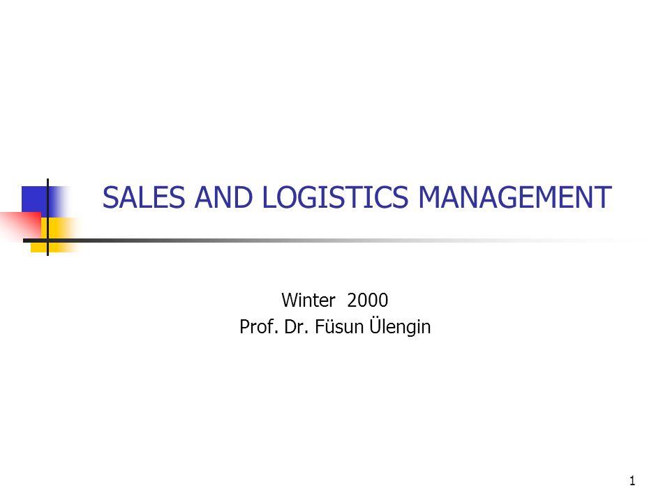 1 SALES AND LOGISTICS MANAGEMENT Winter 2000 Prof. Dr. Füsun Ülengin