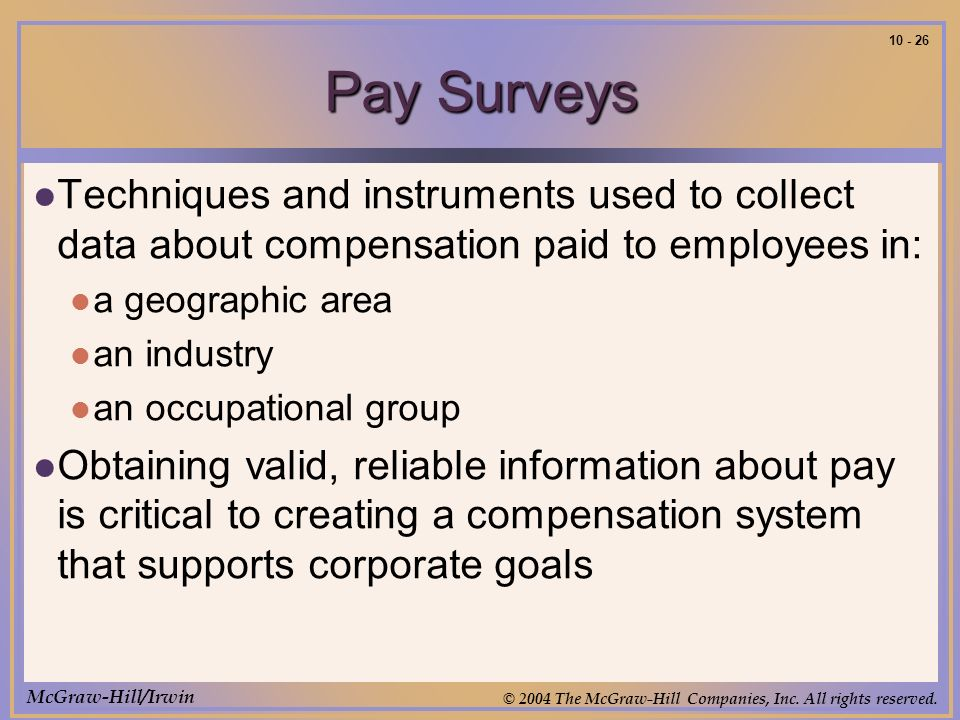 McGraw-Hill/Irwin © 2004 The McGraw-Hill Companies, Inc. All rights reserved. 10 - 26 Pay Surveys Techniques and instruments used to collect data abou