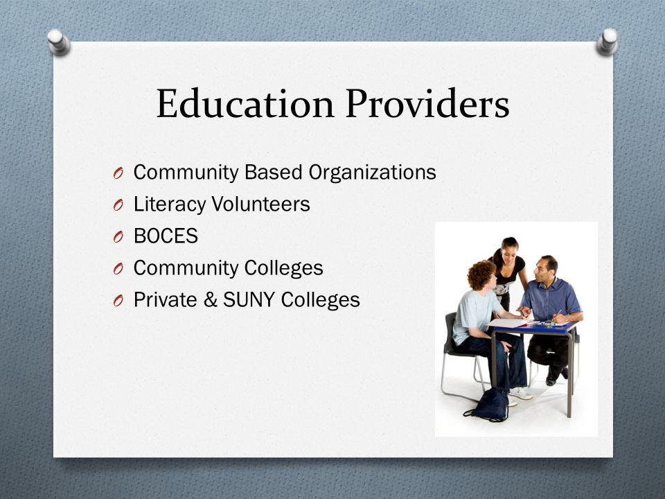 Education Providers O Community Based Organizations O Literacy Volunteers O BOCES O Community Colleges O Private & SUNY Colleges