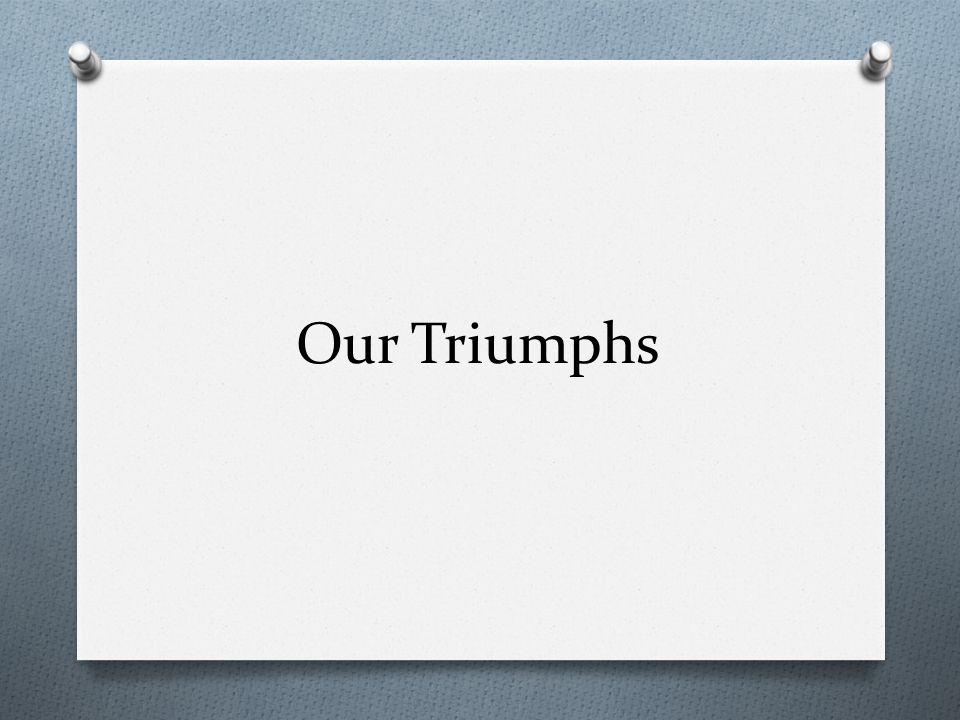 Our Triumphs