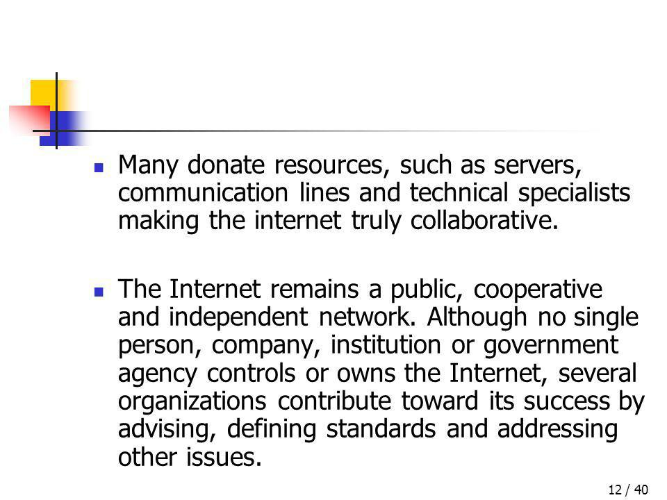 / 4012 Many donate resources, such as servers, communication lines and technical specialists making the internet truly collaborative. The Internet rem