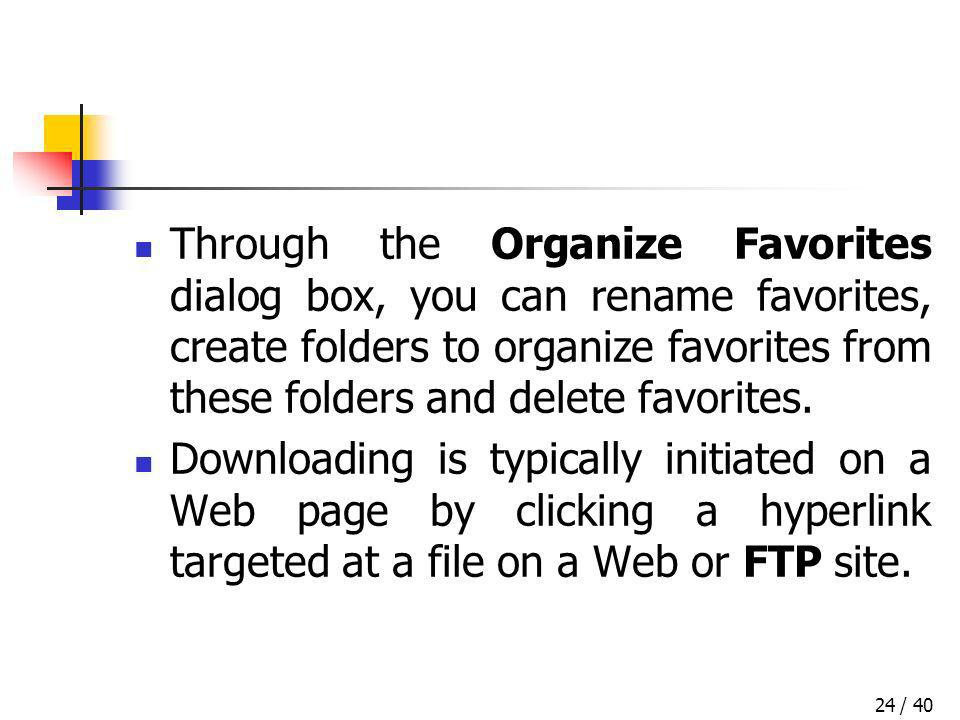 / 4024 Through the Organize Favorites dialog box, you can rename favorites, create folders to organize favorites from these folders and delete favorit