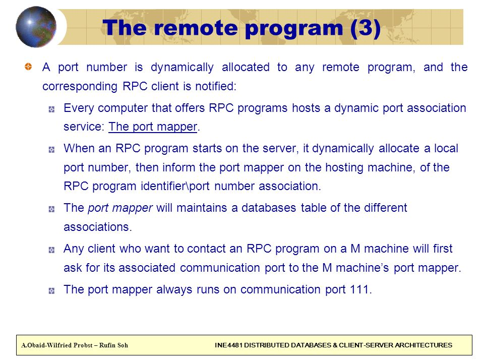 22 The remote program (3) A port number is dynamically allocated to any remote program, and the corresponding RPC client is notified: Every computer t
