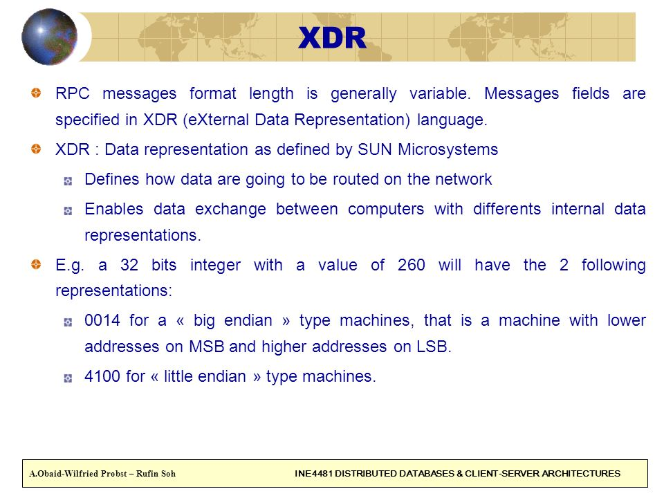 25 XDR RPC messages format length is generally variable. Messages fields are specified in XDR (eXternal Data Representation) language. XDR : Data repr