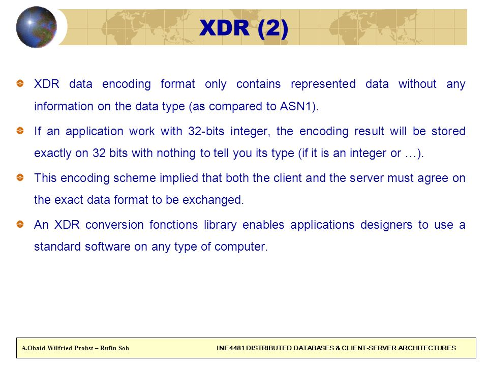 26 XDR (2) XDR data encoding format only contains represented data without any information on the data type (as compared to ASN1). If an application w