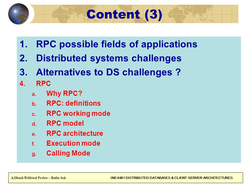 8 Content (3) 1.RPC possible fields of applications 2.Distributed systems challenges 3.Alternatives to DS challenges ? 4.RPC a. Why RPC? b. RPC: defin