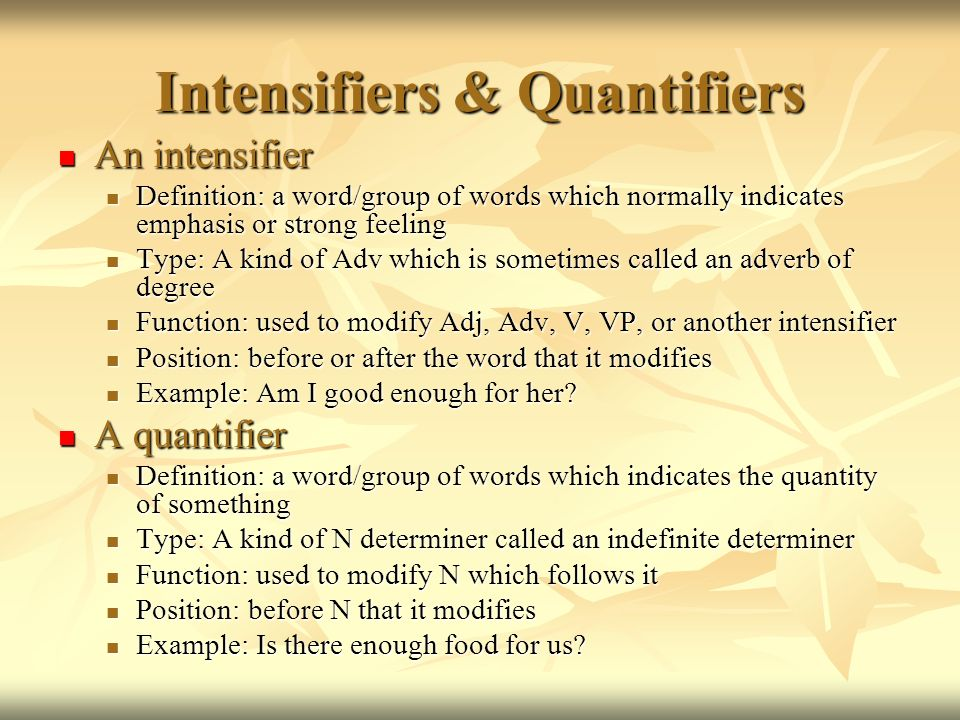 Intensifiers & Quantifiers An intensifier An intensifier Definition: a word/group of words which normally indicates emphasis or strong feeling Definit