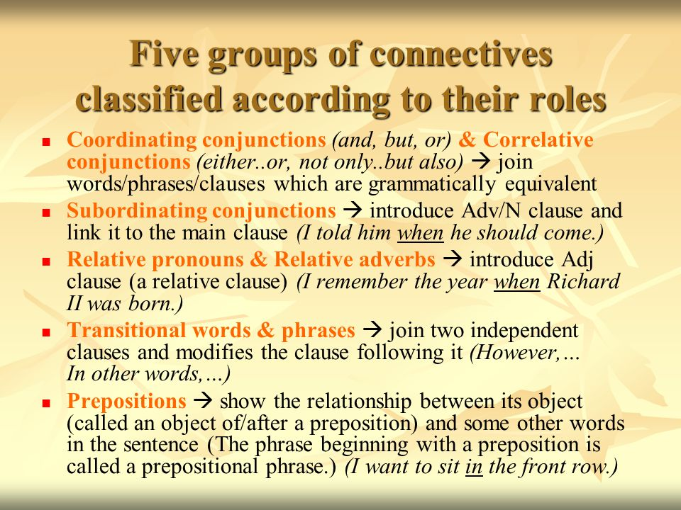 Five groups of connectives classified according to their roles Coordinating conjunctions (and, but, or) & Correlative conjunctions (either..or, not on