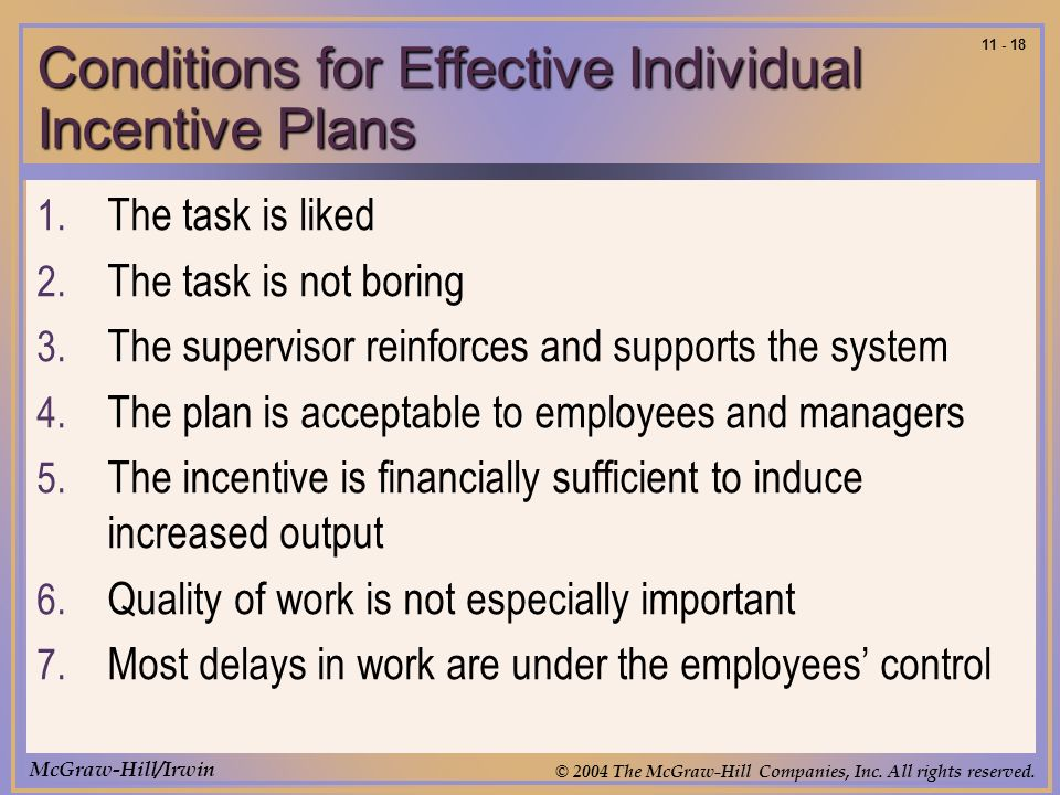 McGraw-Hill/Irwin © 2004 The McGraw-Hill Companies, Inc. All rights reserved. 11 - 18 Conditions for Effective Individual Incentive Plans 1. The task