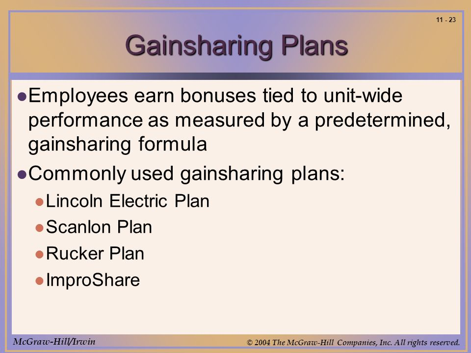 McGraw-Hill/Irwin © 2004 The McGraw-Hill Companies, Inc. All rights reserved. 11 - 23 Gainsharing Plans Employees earn bonuses tied to unit-wide perfo