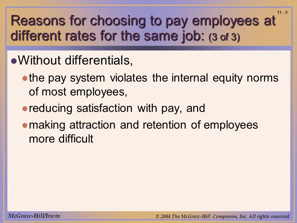 McGraw-Hill/Irwin © 2004 The McGraw-Hill Companies, Inc. All rights reserved. 11 - 9 Reasons for choosing to pay employees at different rates for the