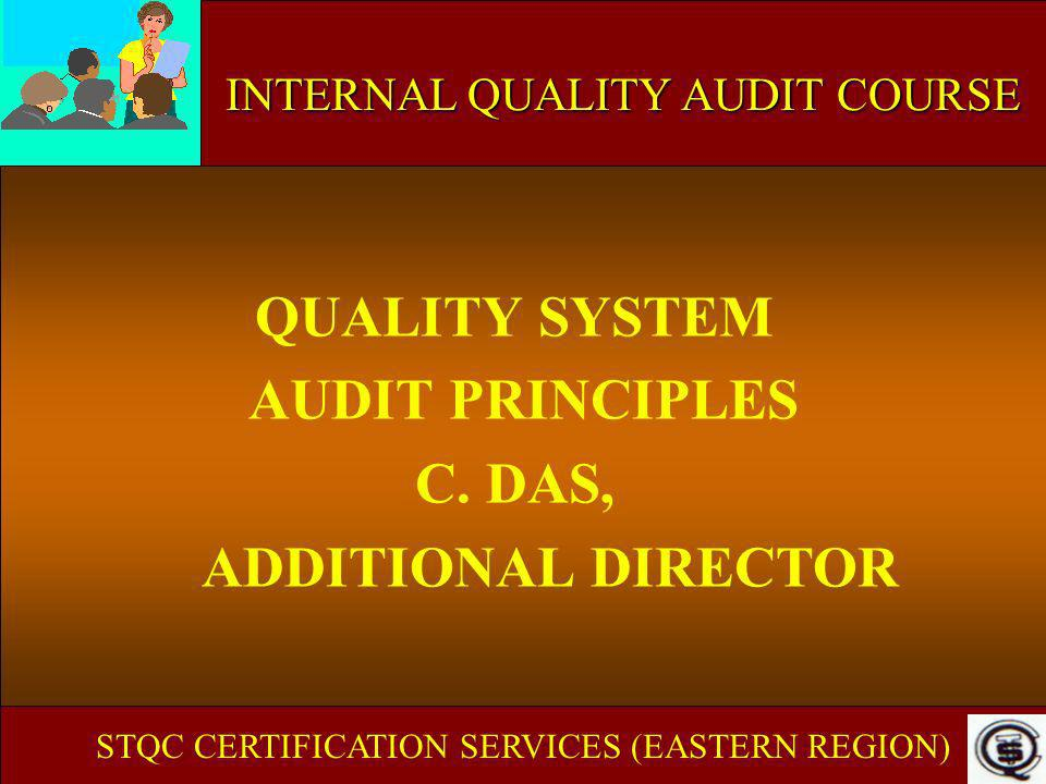 INTERNAL AUDIT COURSE SPECIFIED REQUIREMENTS Basis - Contractual requirements - Organizations requirements - Standard (ISO 9001:2000/ISO/IEC 17025:19999)  Precedence to be given in the same order STQC CERTIFICATION SERVICES (EASTERN REGION)