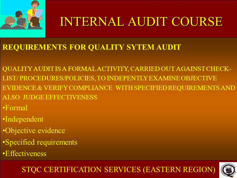 INTERNAL AUDIT COURSE REQUIREMENTS FOR QUALITY SYTEM AUDIT QUALITY AUDIT IS A FORMAL ACTIVITY, CARRIED OUT AGAINST CHECK- LIST/ PROCEDURES/POLICIES, T