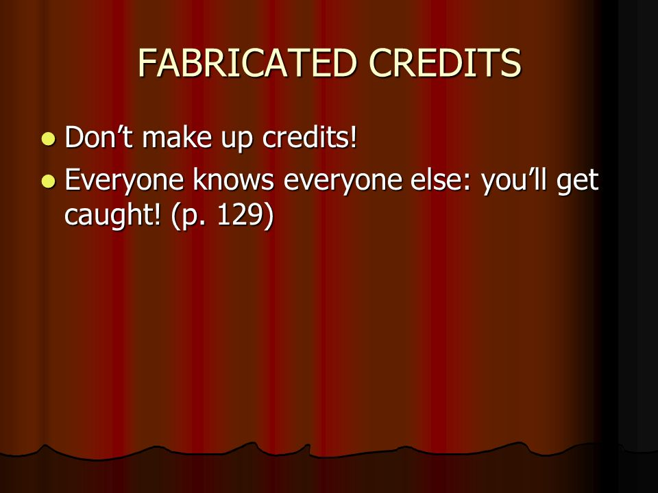 FABRICATED CREDITS Dont make up credits.Dont make up credits.