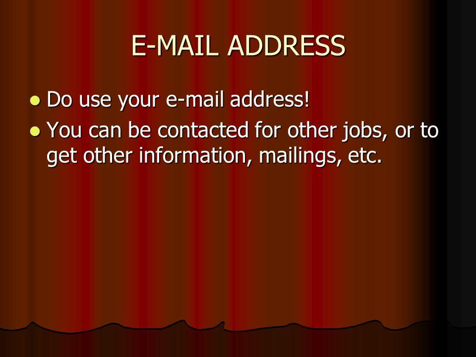 E-MAIL ADDRESS Do use your e-mail address.Do use your e-mail address.