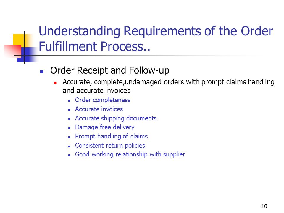 10 Understanding Requirements of the Order Fulfillment Process.. Order Receipt and Follow-up Accurate, complete,undamaged orders with prompt claims ha