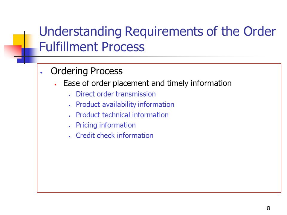 8 Understanding Requirements of the Order Fulfillment Process Ordering Process Ease of order placement and timely information Direct order transmissio