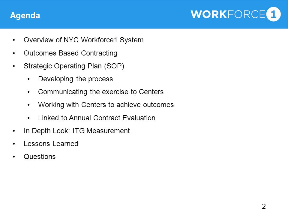 2 Agenda Overview of NYC Workforce1 System Outcomes Based Contracting Strategic Operating Plan (SOP) Developing the process Communicating the exercise