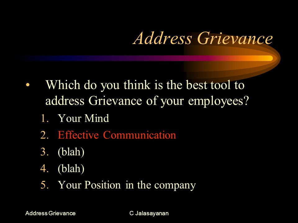 Address GrievanceC Jalasayanan Now is that you know your employees better (somewhat) Then What?