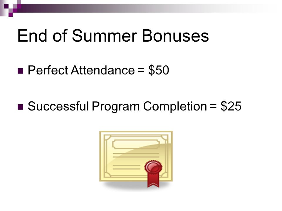 End of Summer Bonuses Perfect Attendance = $50 Successful Program Completion = $25