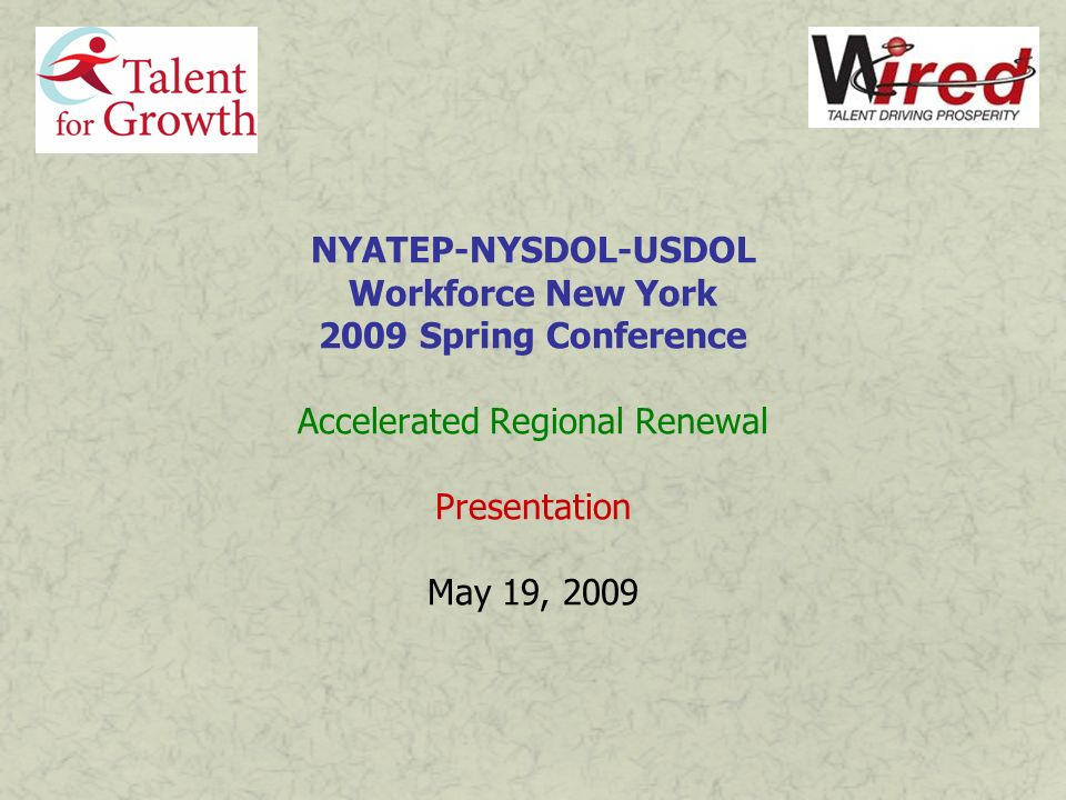 NYATEP-NYSDOL-USDOL Workforce New York 2009 Spring Conference Accelerated Regional Renewal Presentation May 19, 2009