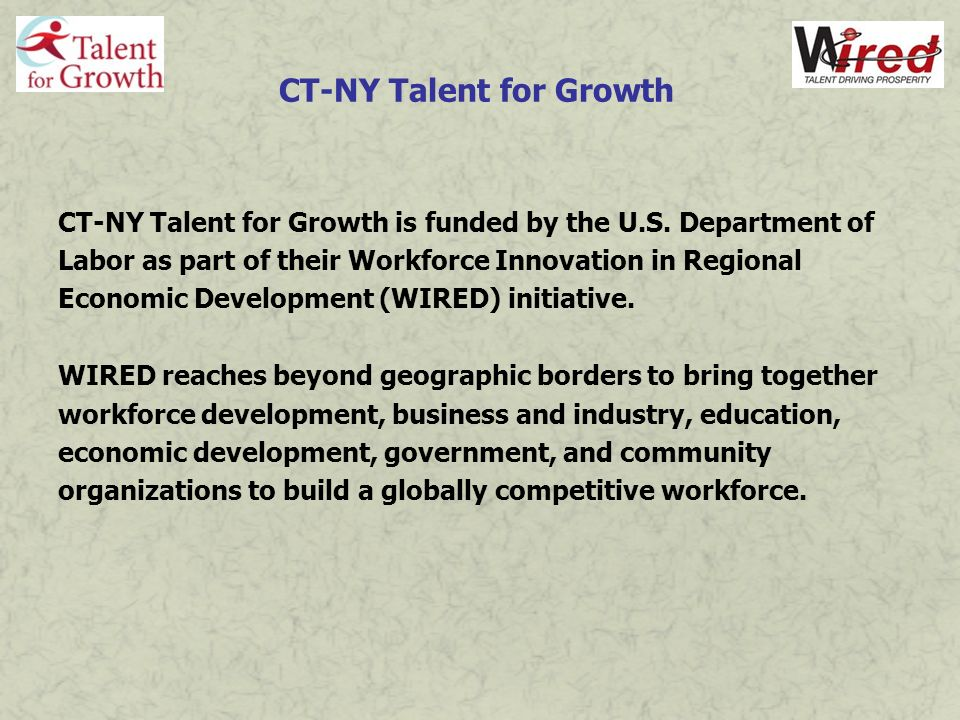 CT-NY Talent for Growth CT-NY Talent for Growth is funded by the U.S. Department of Labor as part of their Workforce Innovation in Regional Economic D
