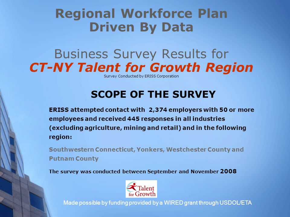 Regional Workforce Plan Driven By Data Business Survey Results for CT-NY Talent for Growth Region Survey Conducted by ERISS Corporation Made possible