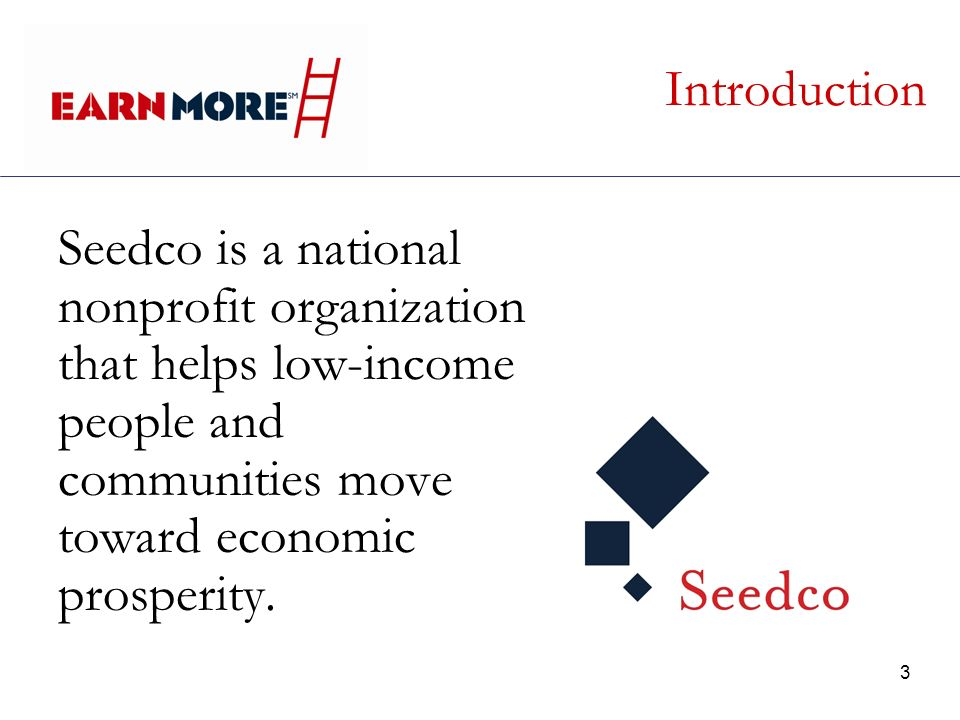 3 Introduction Seedco is a national nonprofit organization that helps low-income people and communities move toward economic prosperity.