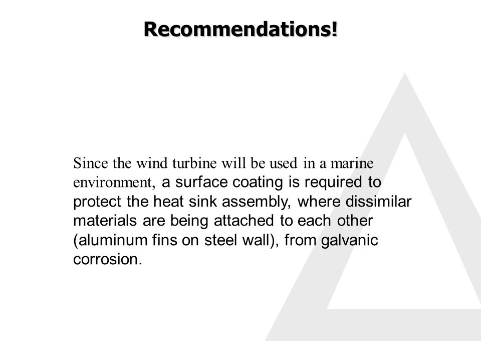 Since the wind turbine will be used in a marine environment, a surface coating is required to protect the heat sink assembly, where dissimilar materials are being attached to each other (aluminum fins on steel wall), from galvanic corrosion.