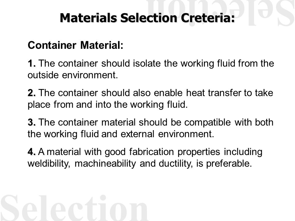 Selection Materials Selection Creteria: Container Material: 1. 1. The container should isolate the working fluid from the outside environment. 2. 2. T