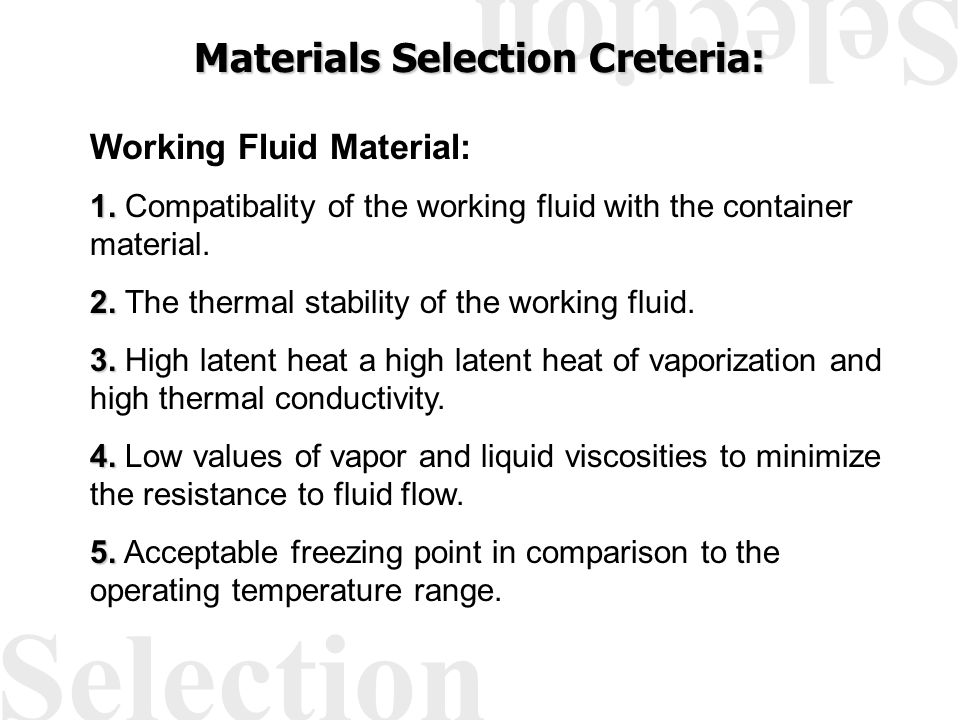 Materials Selection Creteria: Working Fluid Material: 1. 1. Compatibality of the working fluid with the container material. 2. 2. The thermal stabilit