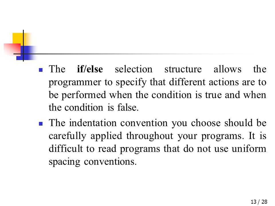 / 2813 The if/else selection structure allows the programmer to specify that different actions are to be performed when the condition is true and when