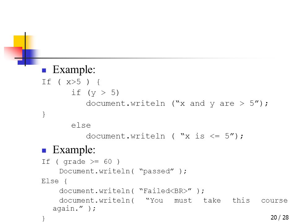 / 2820 Example: If ( x>5 ) { if (y > 5) document.writeln (x and y are > 5); } else document.writeln ( x is <= 5); Example: If ( grade >= 60 ) Document