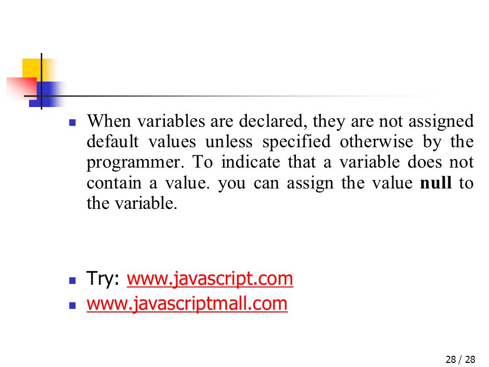 / 2828 When variables are declared, they are not assigned default values unless specified otherwise by the programmer.