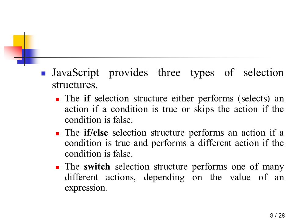 / 288 JavaScript provides three types of selection structures. The if selection structure either performs (selects) an action if a condition is true o