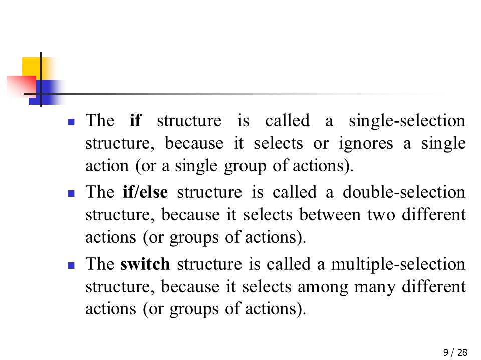 / 289 The if structure is called a single-selection structure, because it selects or ignores a single action (or a single group of actions). The if/el
