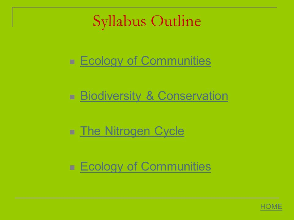 Syllabus Outline Ecology of Communities Ecology of Communities Biodiversity & Conservation Biodiversity & Conservation The Nitrogen Cycle The Nitrogen