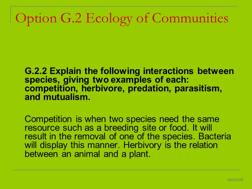 Option G.2 Ecology of Communities G.2.2 Explain the following interactions between species, giving two examples of each: competition, herbivore, preda
