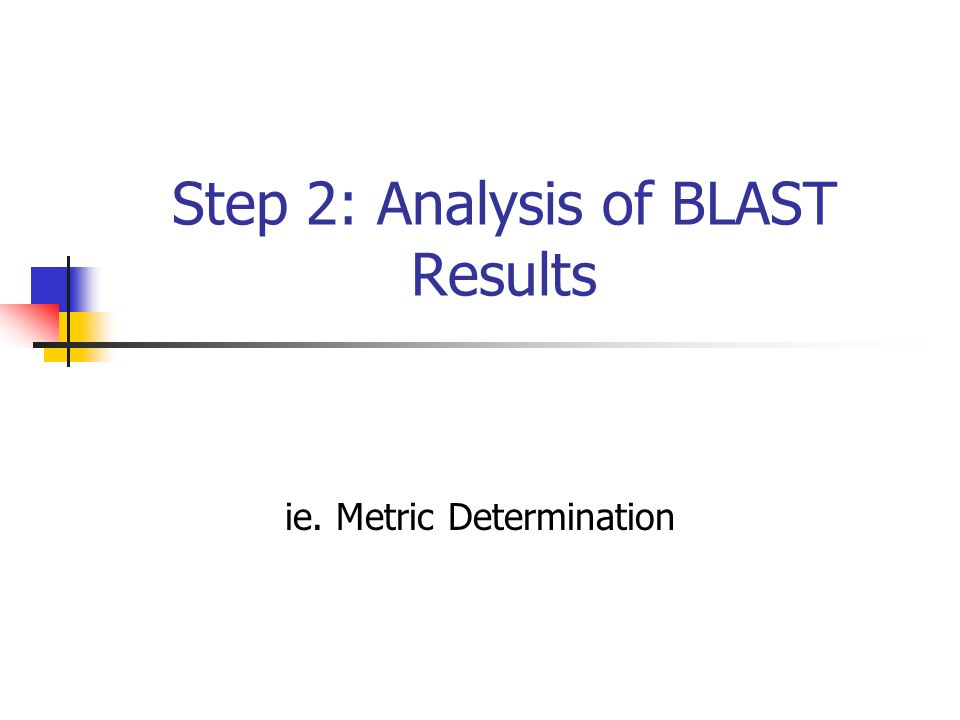 Step 2: Analysis of BLAST Results ie. Metric Determination