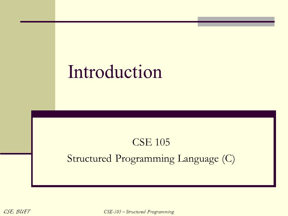 CSE-105 – Structured Programming CSE, BUET Introduction CSE 105 Structured Programming Language (C)