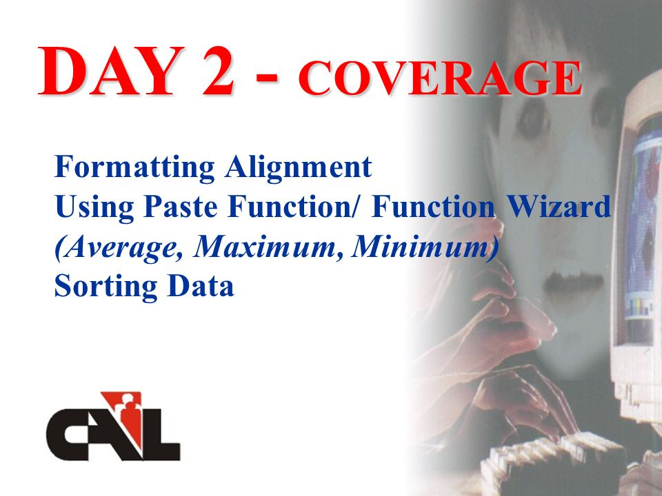 Formatting Alignment Using Paste Function/ Function Wizard (Average, Maximum, Minimum) Sorting Data DAY 2 - COVERAGE
